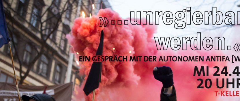 24.04.2019 – Unregierbar werden – Ein Gespräch mit der autonomen antifa [w]